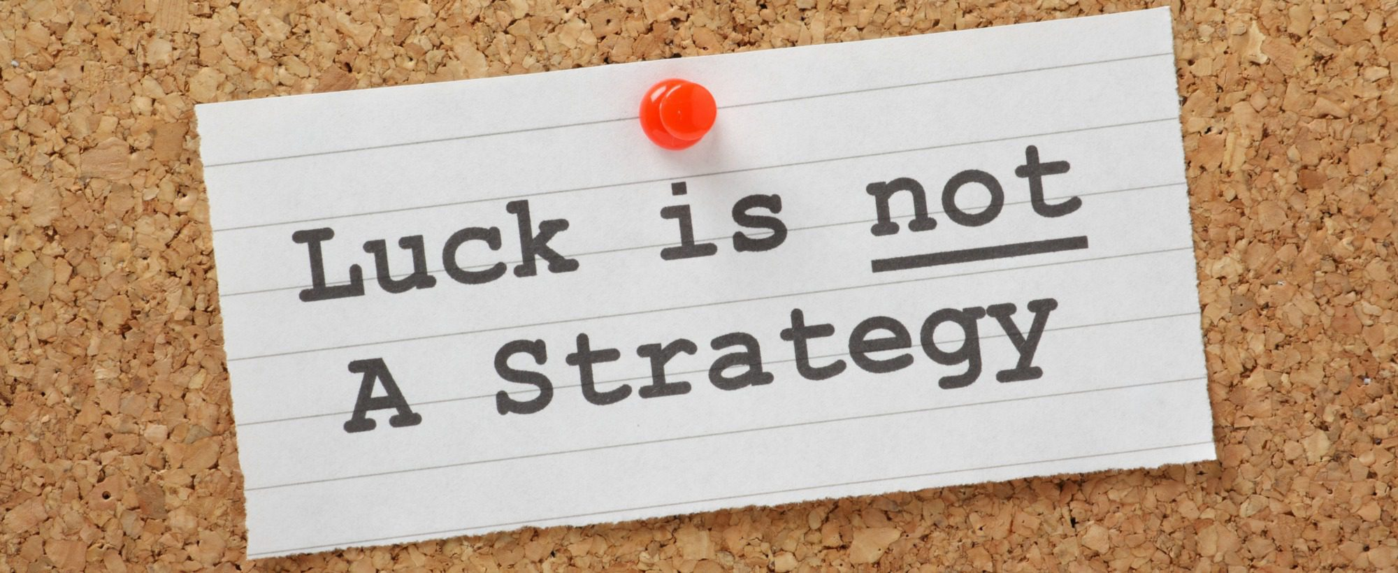 Luck is not a strategy - especially when it comes to getting results from your email marketing